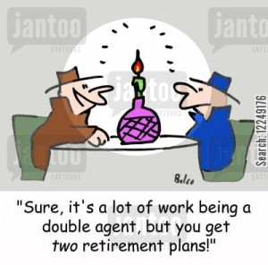 'Sure, it's a lot of work being a double agent, but you get TWO retirement plans!'