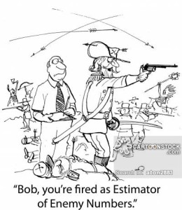 'Bob, you're fired as Estimator of Enemy Numbers.'