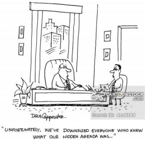 'Unfortunately, we've downsized everyone who knew what our hidden agenda was...'