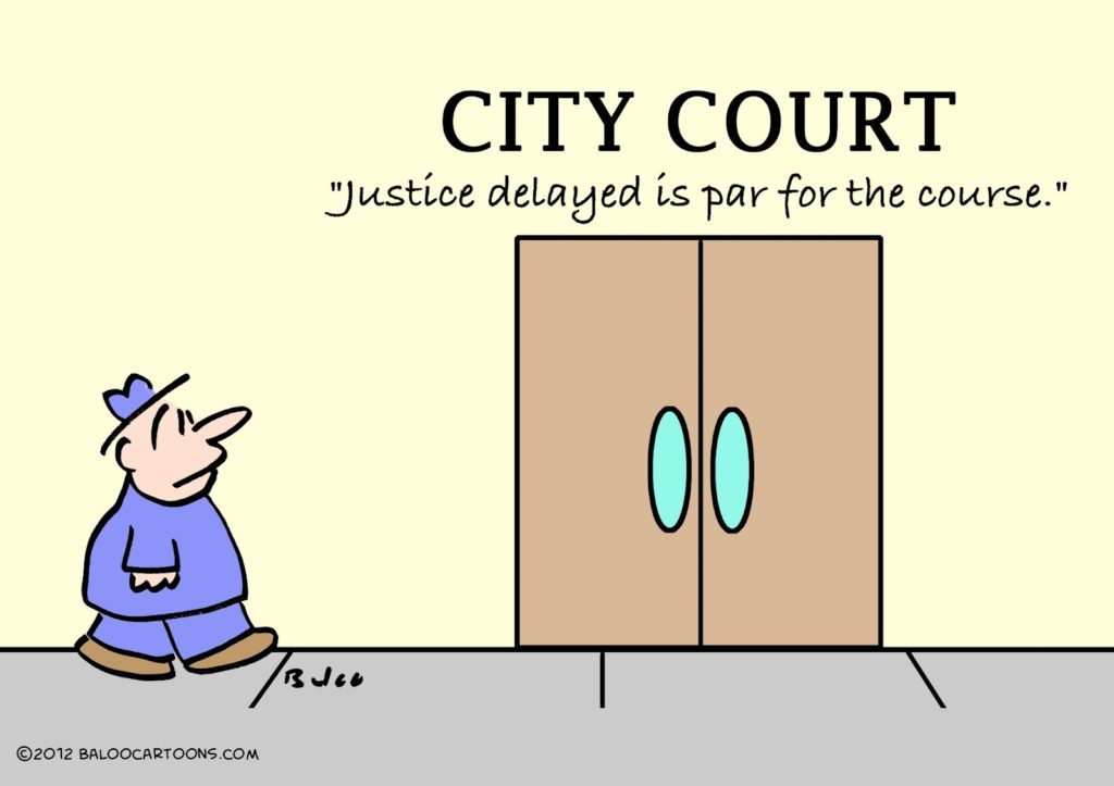 Justice delayed is par for the course.