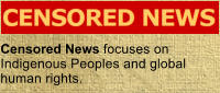 Censored News focuses on Indigenous Peoples and global human rights.
