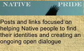 Posts and links focused on helping Native people to find their identities and creating an ongoing open dialogue
